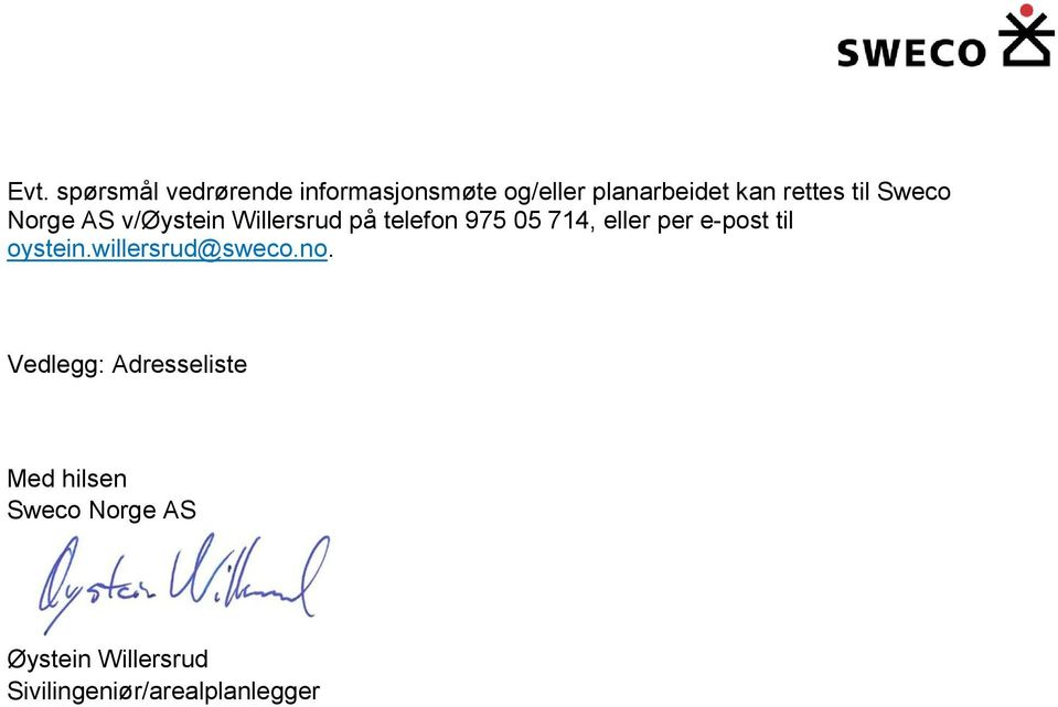 eller per e-post til oystein.willersrud@sweco.no.