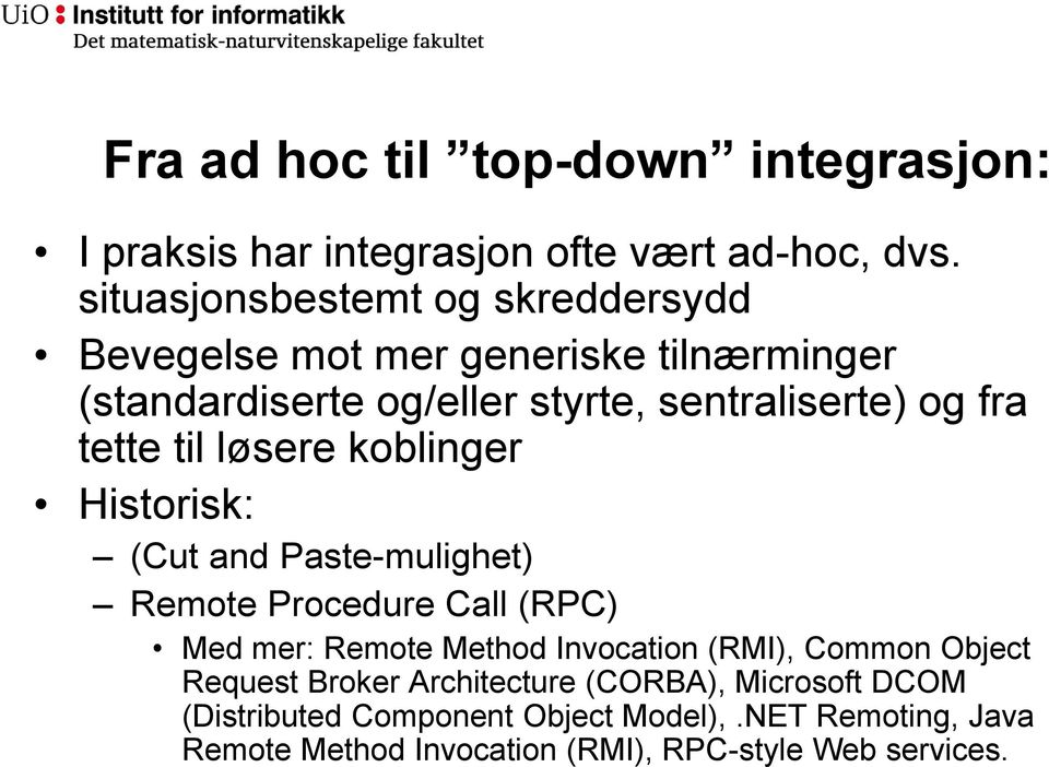 tette til løsere koblinger Historisk: (Cut and Paste-mulighet) Remote Procedure Call (RPC) Med mer: Remote Method Invocation (RMI),