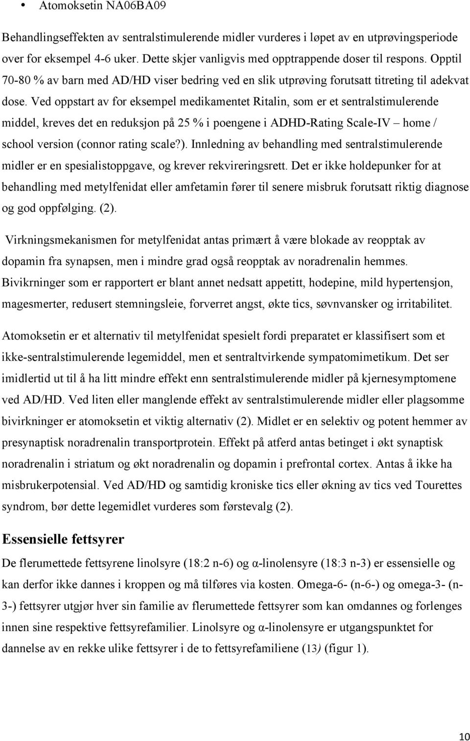 Ved oppstart av for eksempel medikamentet Ritalin, som er et sentralstimulerende middel, kreves det en reduksjon på 25 % i poengene i ADHD-Rating Scale-IV home / school version (connor rating scale?).