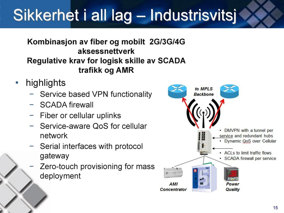 functionality SCADA firewall Fiber or cellular uplinks Service-aware QoS for cellular