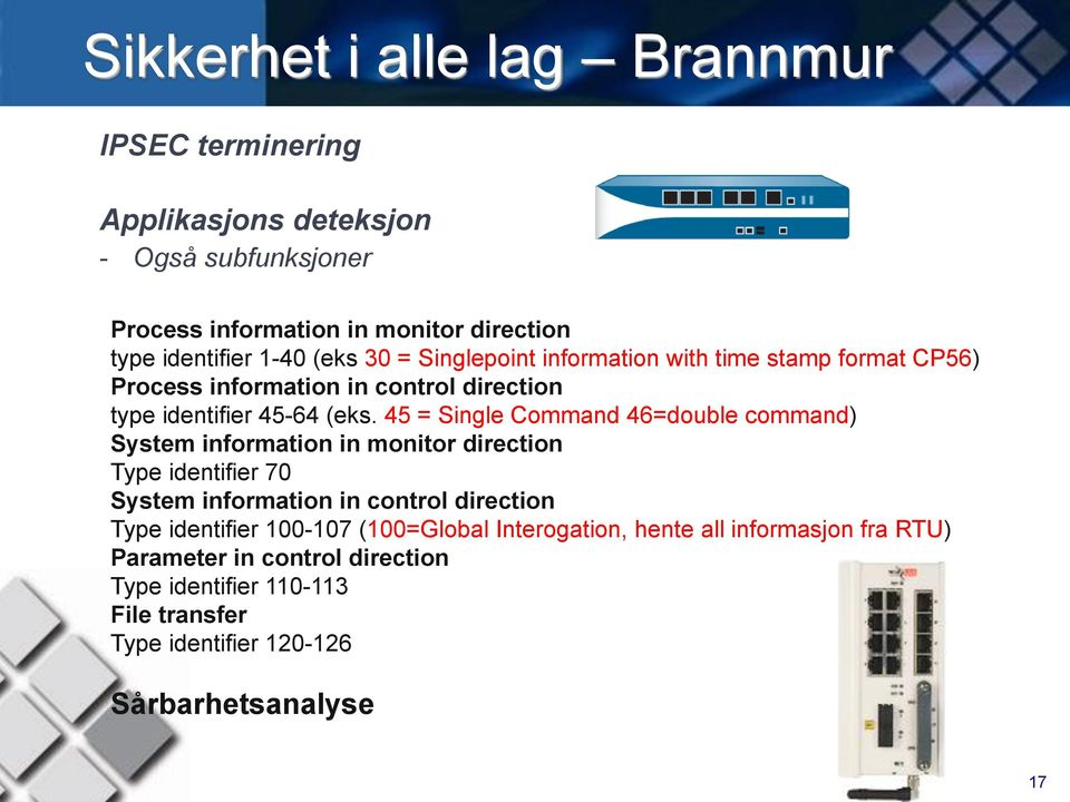 45 = Single Command 46=double command) System information in monitor direction Type identifier 70 System information in control direction Type identifier