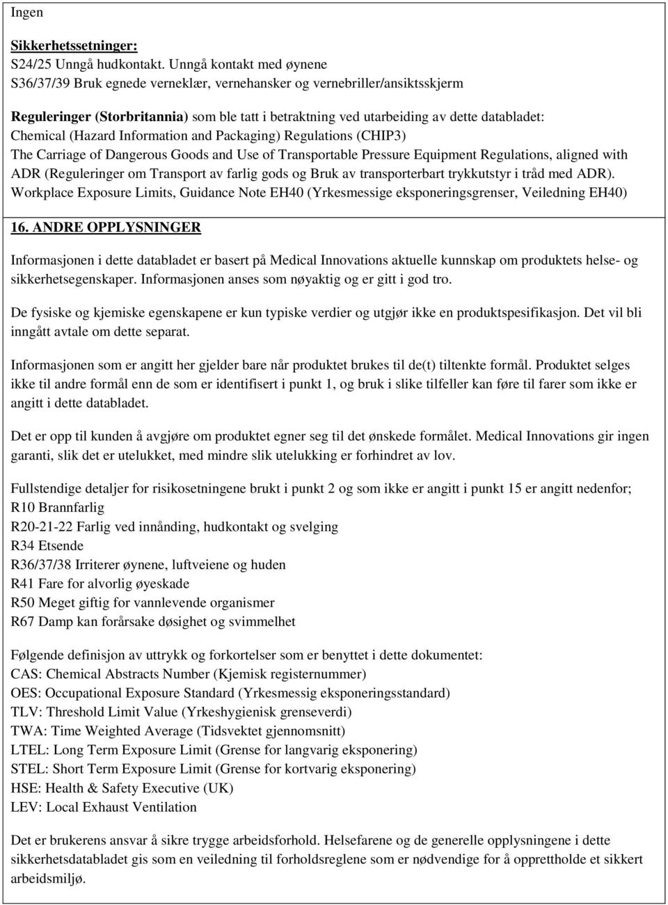 Chemical (Hazard Information and Packaging) Regulations (CHIP3) The Carriage of Dangerous Goods and Use of Transportable Pressure Equipment Regulations, aligned with ADR (Reguleringer om Transport av