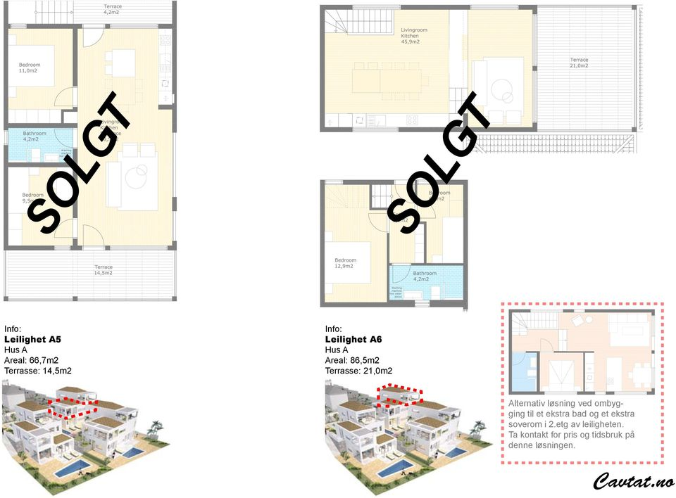 14,5m2 Leilighet A5 Hus A Areal: 66,7m2 Terrasse: 14,5m2 Leilighet A6 Hus A Areal: 86,5m2 Terrasse: 21,0m2 Alternativ