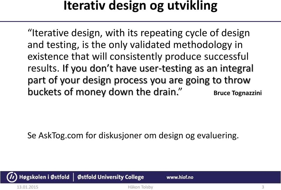 If you don t have user-testing as an integral part of your design process you are going to throw