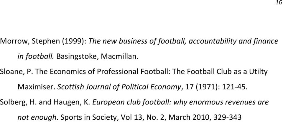 The Economics of Professional Football: The Football Club as a Utilty Maximiser.