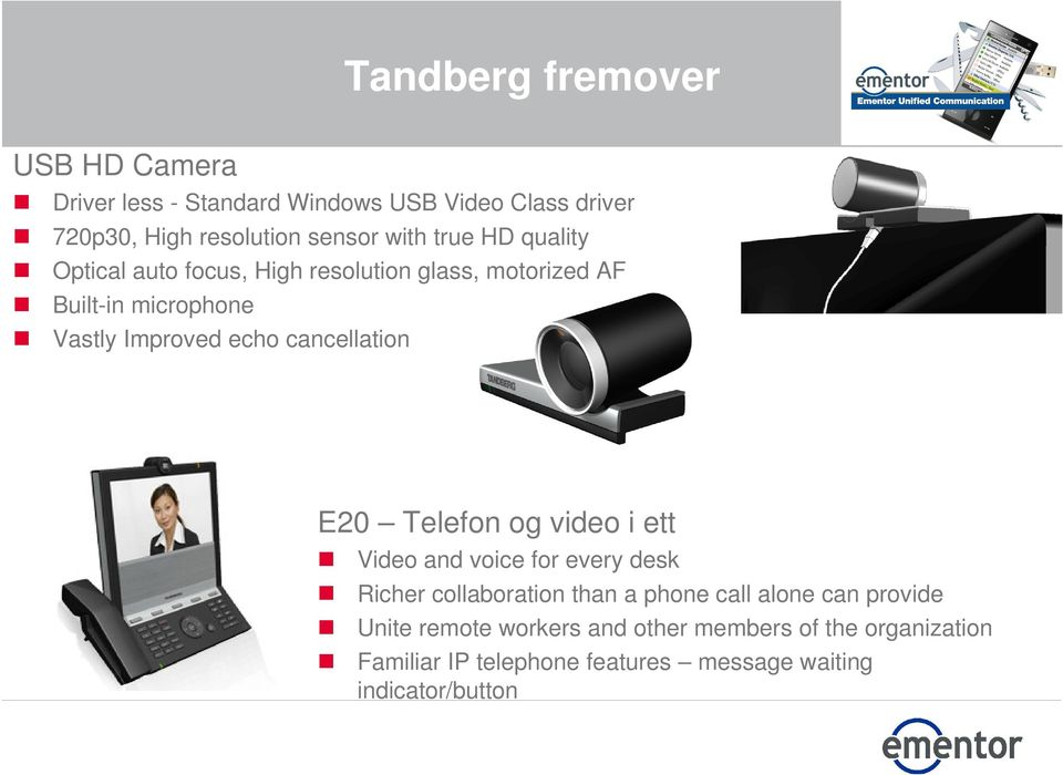 cancellation E20 Telefon og video i ett Video and voice for every desk Richer collaboration than a phone call alone can