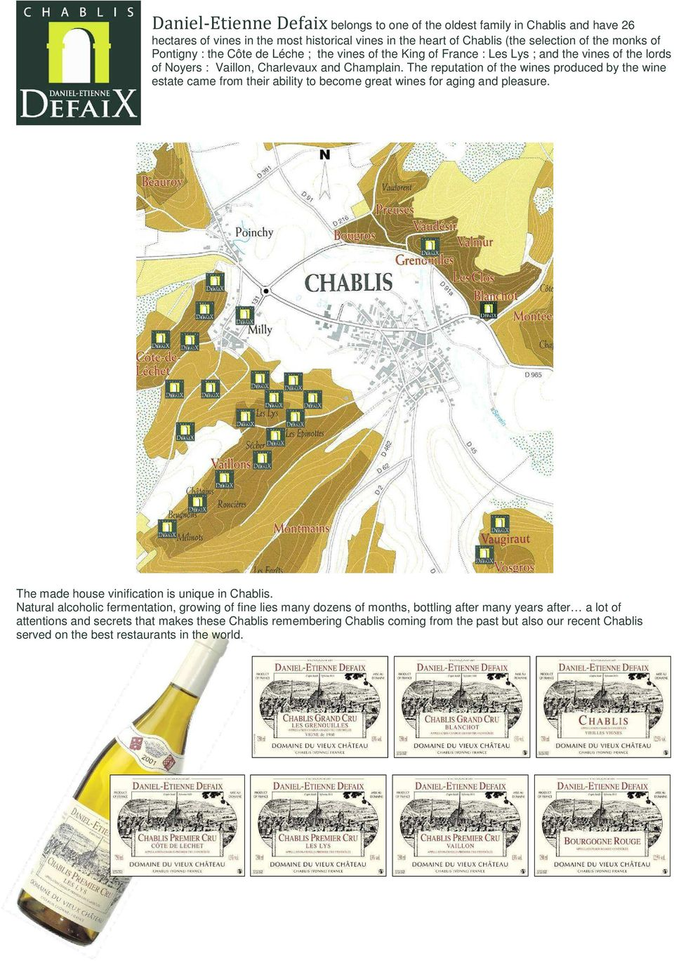 The reputation of the wines produced by the wine estate came from their ability to become great wines for aging and pleasure. The made house vinification is unique in Chablis.
