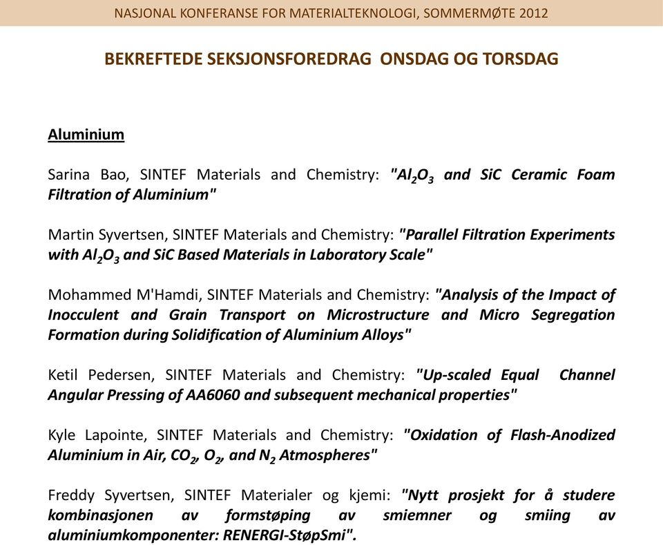"Segregation Formation during Solidification of Aluminium Alloys"" Ketil Pedersen, SINTEF Materials and Chemistry: ""Up-scaled Equal Channel Angular Pressing of AA6060 and subsequent mechanical"