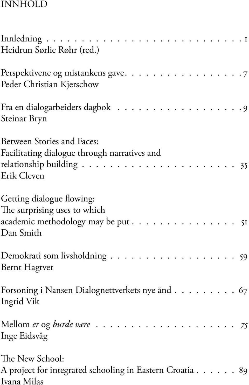 ..................... 35 Erik Cleven Getting dialogue flowing: The surprising uses to which academic methodology may be put............... 51 Dan Smith Demokrati som livsholdning.