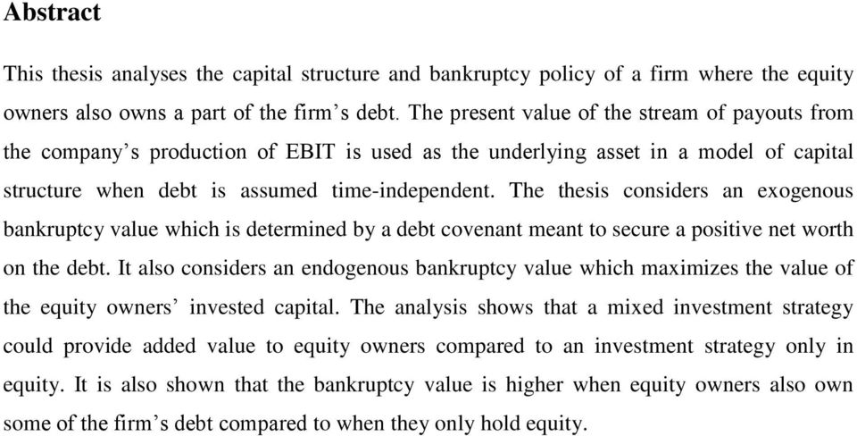 The thesis considers an exogenous bankruptcy value which is determined by a debt covenant meant to secure a positive net worth on the debt.