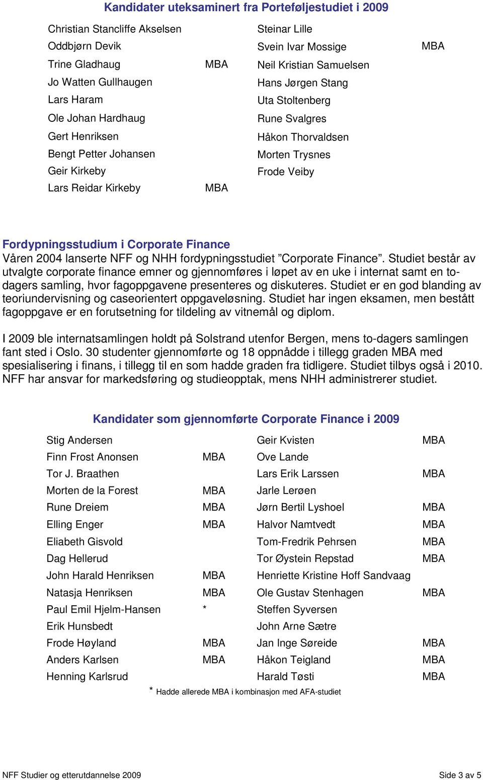 Fordypningsstudium i Corporate Finance Våren 2004 lanserte NFF og NHH fordypningsstudiet Corporate Finance.