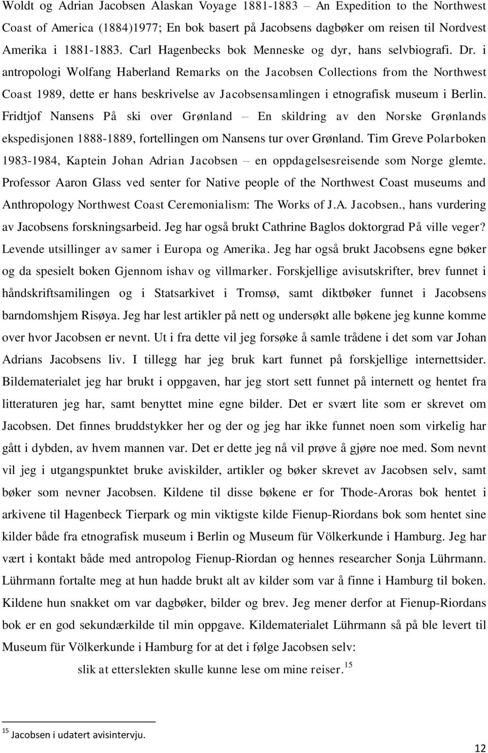 i antropologi Wolfang Haberland Remarks on the Jacobsen Collections from the Northwest Coast 1989, dette er hans beskrivelse av Jacobsensamlingen i etnografisk museum i Berlin.