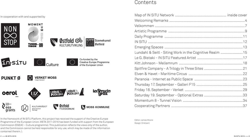 ..17 Kitt Johnson - Mellemrum...18 Spitfire Company - A Trilogy in Three Sites...21 Elven & Havet - Maritime Circus...22 Paranoia - Internet as Public Space...23 Thursday 17. September - Galleri F15.