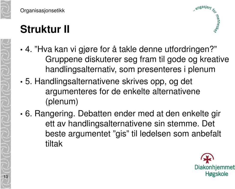Handlingsalternativene skrives opp, og det argumenteres for de enkelte alternativene (plenum) 6.