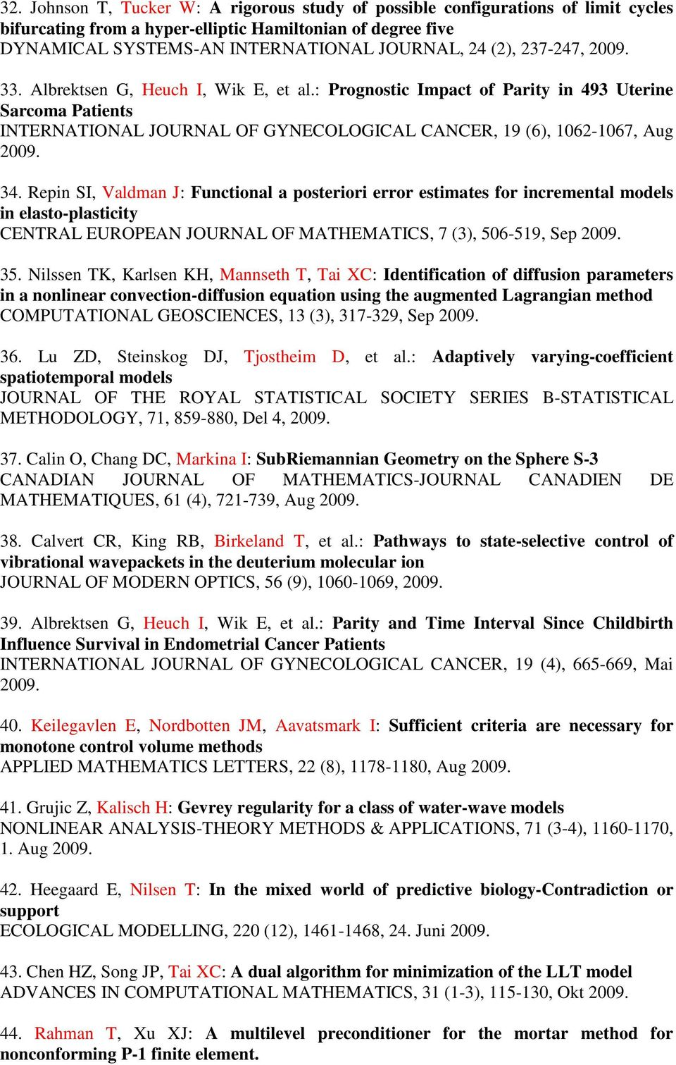 Repin SI, Valdman J: Functional a posteriori error estimates for incremental models in elasto-plasticity CENTRAL EUROPEAN JOURNAL OF MATHEMATICS, 7 (3), 506-519, Sep 2009. 35.