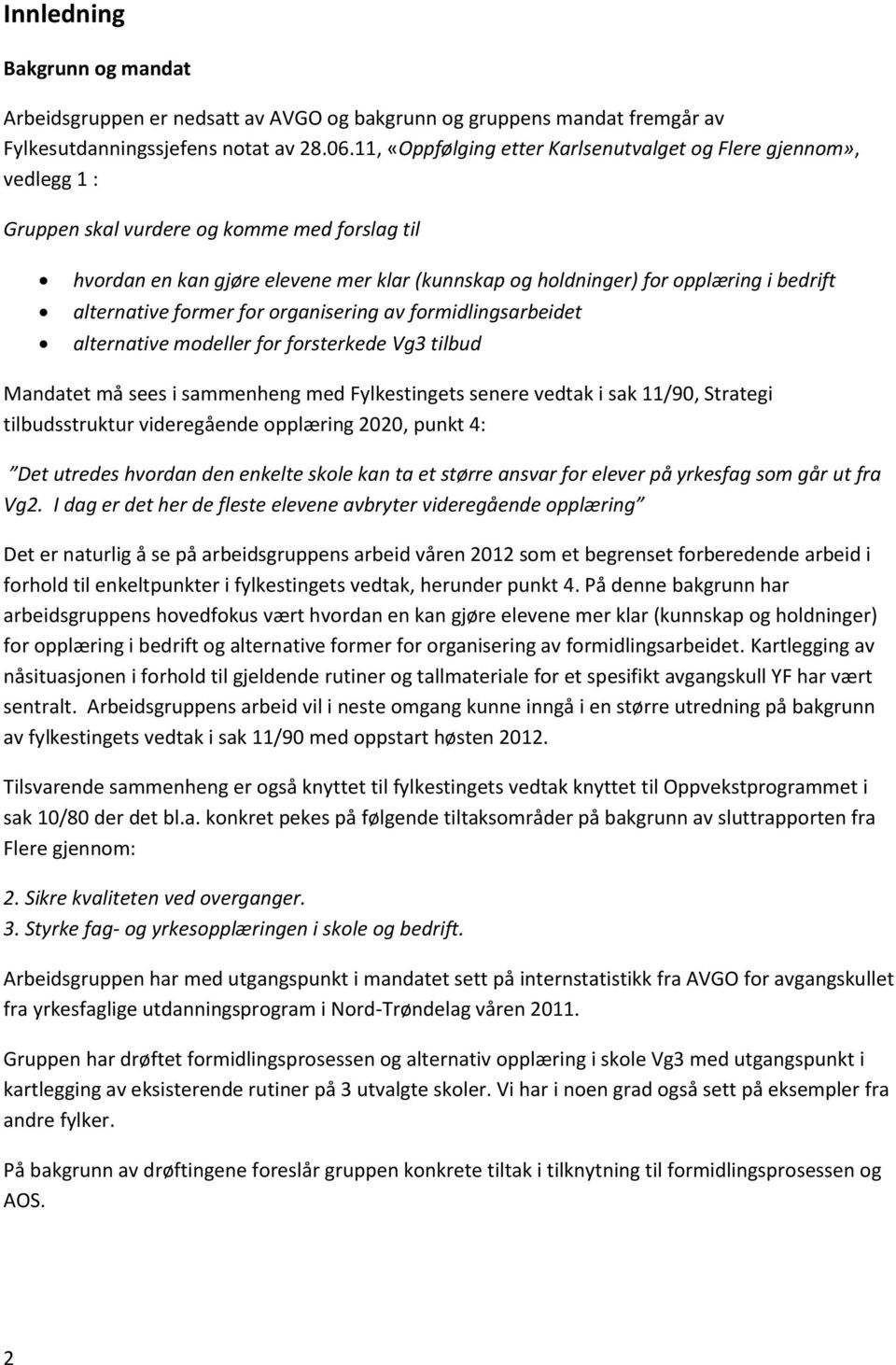 bedrift alternative former for organisering av formidlingsarbeidet alternative modeller for forsterkede Vg3 tilbud Mandatet må sees i sammenheng med Fylkestingets senere vedtak i sak 11/90, Strategi