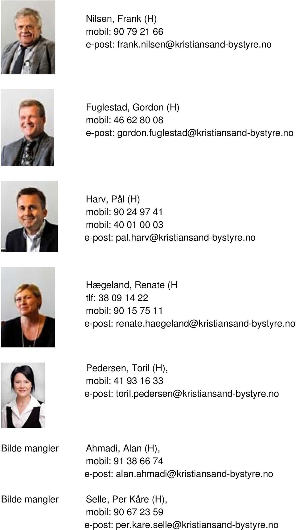 no Hægeland, Renate (H tlf: 38 09 14 22 mobil: 90 15 75 11 e-post: renate.haegeland@kristiansand-bystyre.no Pedersen, Toril (H), mobil: 41 93 16 33 e-post: toril.