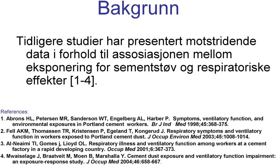 Fell AKM, Thomassen TR, Kristensen P, Egeland T, Kongerud J. Respiratory symptoms and ventilatory function in workers exposed to Portland cement dust. J Occup Environ Med 2003;45:1008-1014. 3.