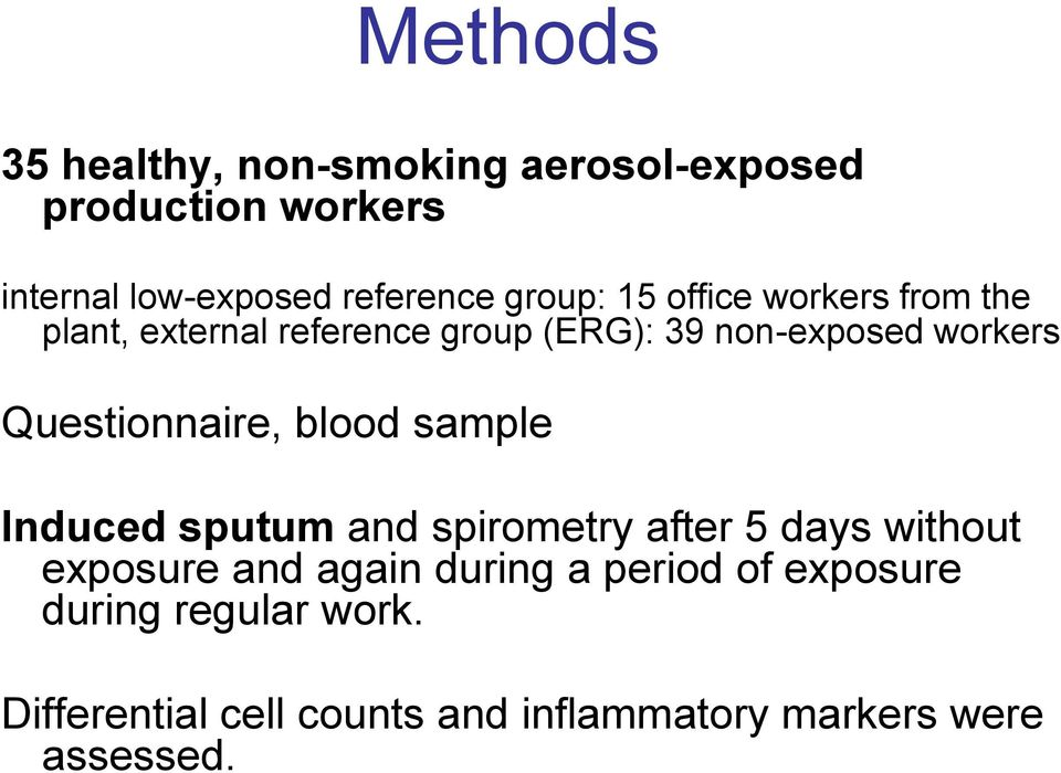 Questionnaire, blood sample Induced sputum and spirometry after 5 days without exposure and again