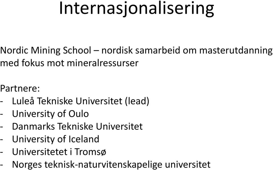 Universitet (lead) - University of Oulo - Danmarks Tekniske Universitet -