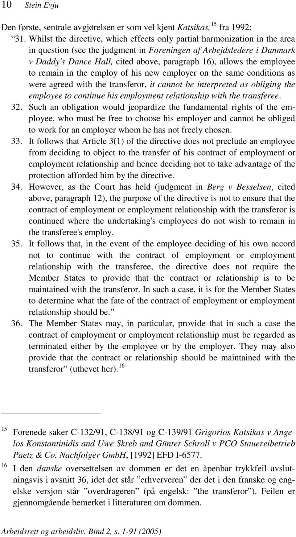 allows the employee to remain in the employ of his new employer on the same conditions as were agreed with the transferor, it cannot be interpreted as obliging the employee to continue his employment
