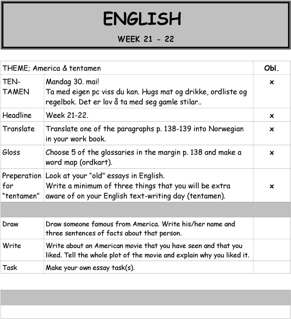 138 and make a word map (ordkart). Look at your old essays in English. Write a minimum of three things that you will be etra aware of on your English tet-writing day (tentamen). Obl.