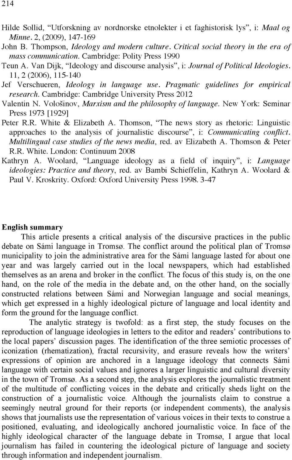 11, 2 (2006), 115-140 Jef Verschueren, Ideology in language use. Pragmatic guidelines for empirical research. Cambridge: Cambridge University Press 2012 Valentin N.