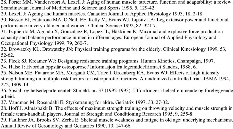 Bassey EJ, Fiatarone MA, O'Neill EF, Kelly M, Evans WJ, Lipsitz LA: Leg extensor power and functional performance in very old men and women. Clinical Science 1992, 82, 321-7. 31.