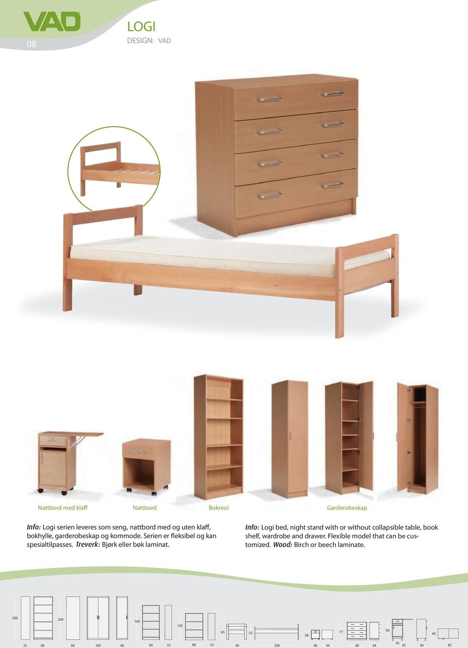Info: Logi bed, night stand with or without collapsible table, book shelf, wardrobe and drawer.
