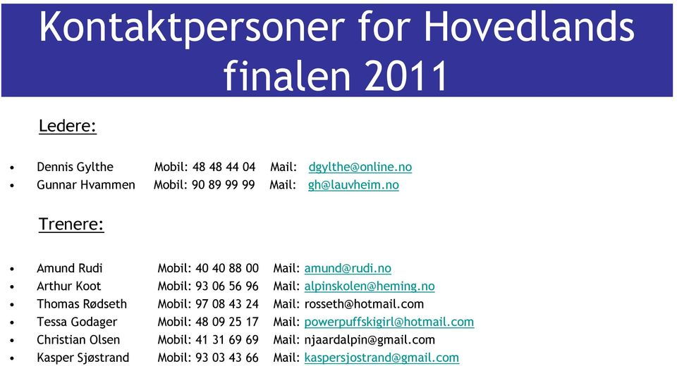 no Arthur Koot Mobil: 93 06 56 96 Mail: alpinskolen@heming.no Thomas Rødseth Mobil: 97 08 43 24 Mail: rosseth@hotmail.