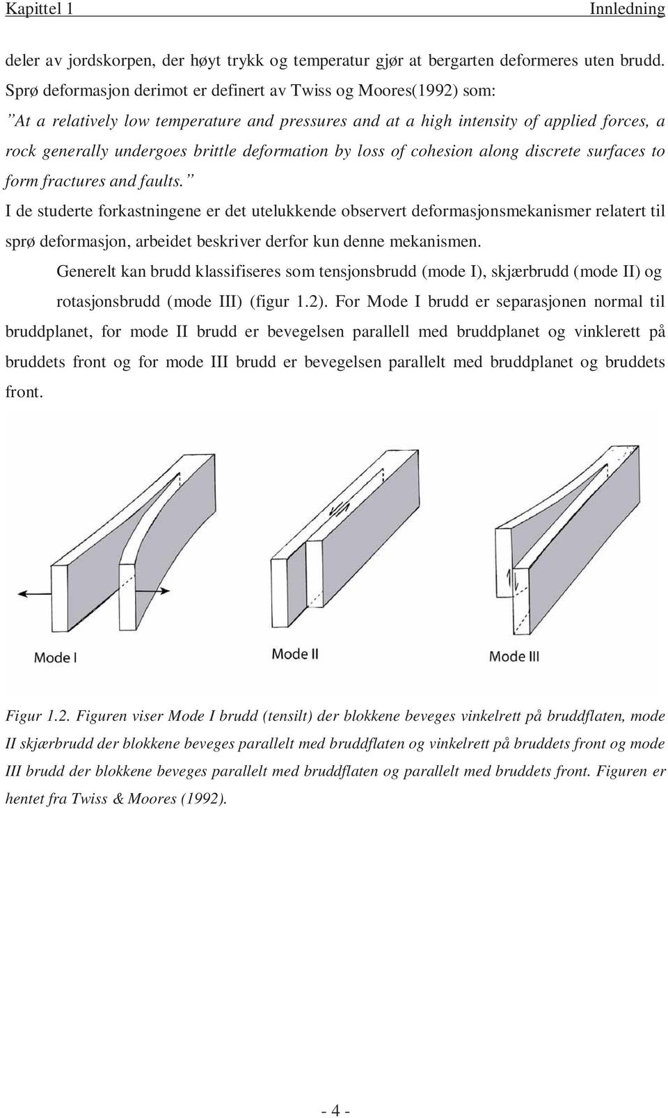 deformation by loss of cohesion along discrete surfaces to form fractures and faults.