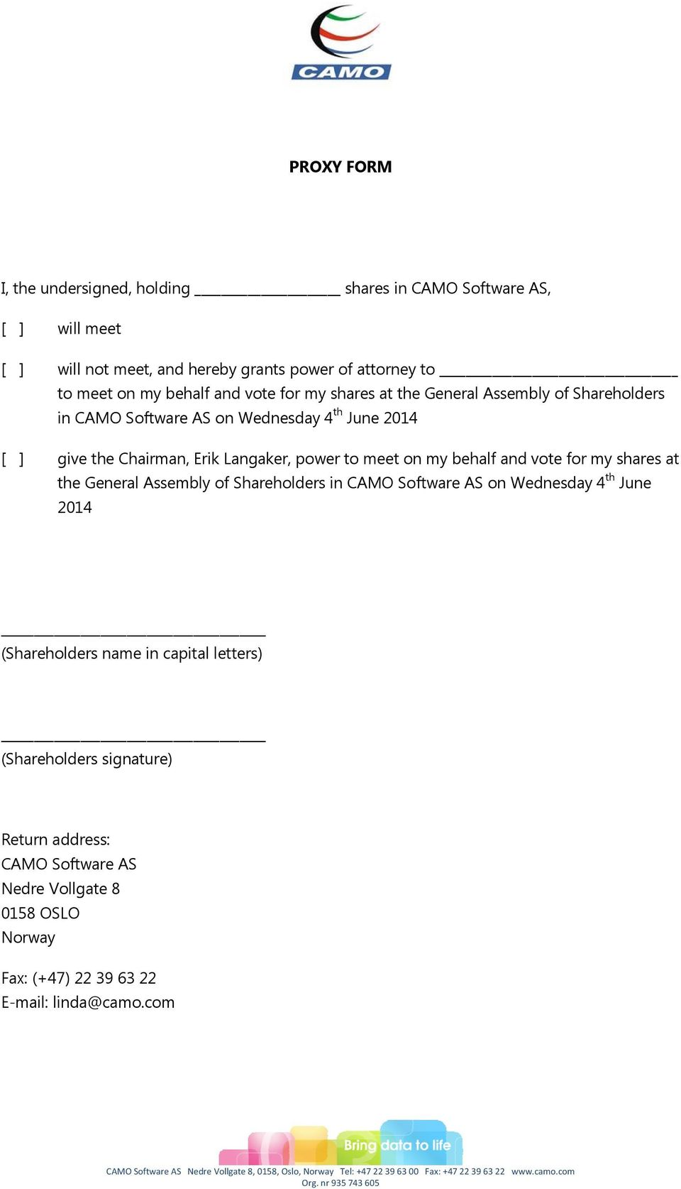 Assembly of Shareholders in CAMO Software AS on Wednesday 4 th June 2014 (Shareholders name in capital letters) (Shareholders signature) Return address: CAMO Software AS Nedre Vollgate 8