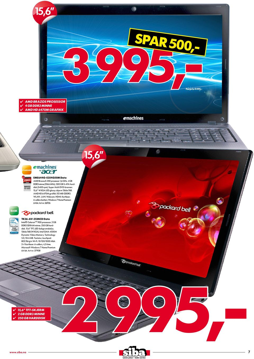 "6-cellers batteri, Windows 7 Home Premium 64 bit. Art nr: 36926 BASIC TK36-AV-313NCD Data Intel Celeron 900 prosessor. 2 GB DDR3 SDRAM minne. 250 GB harddisk. 15.6"" TFT, LED-bakgrunnsbelys."