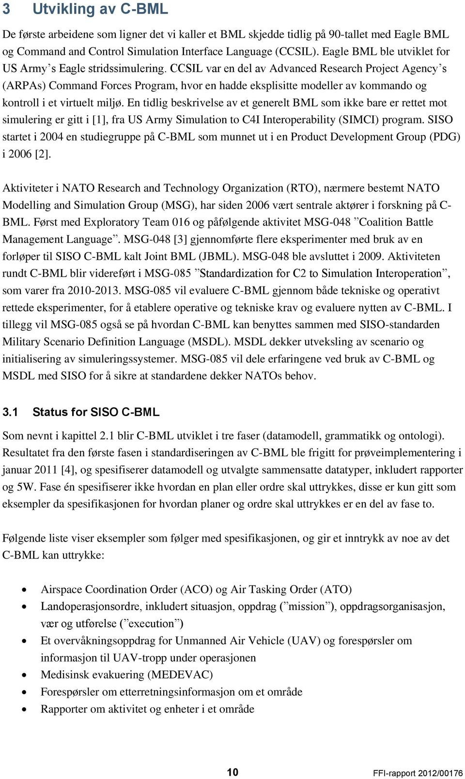 CCSIL var en del av Advanced Research Project Agency s (ARPAs) Command Forces Program, hvor en hadde eksplisitte modeller av kommando og kontroll i et virtuelt miljø.