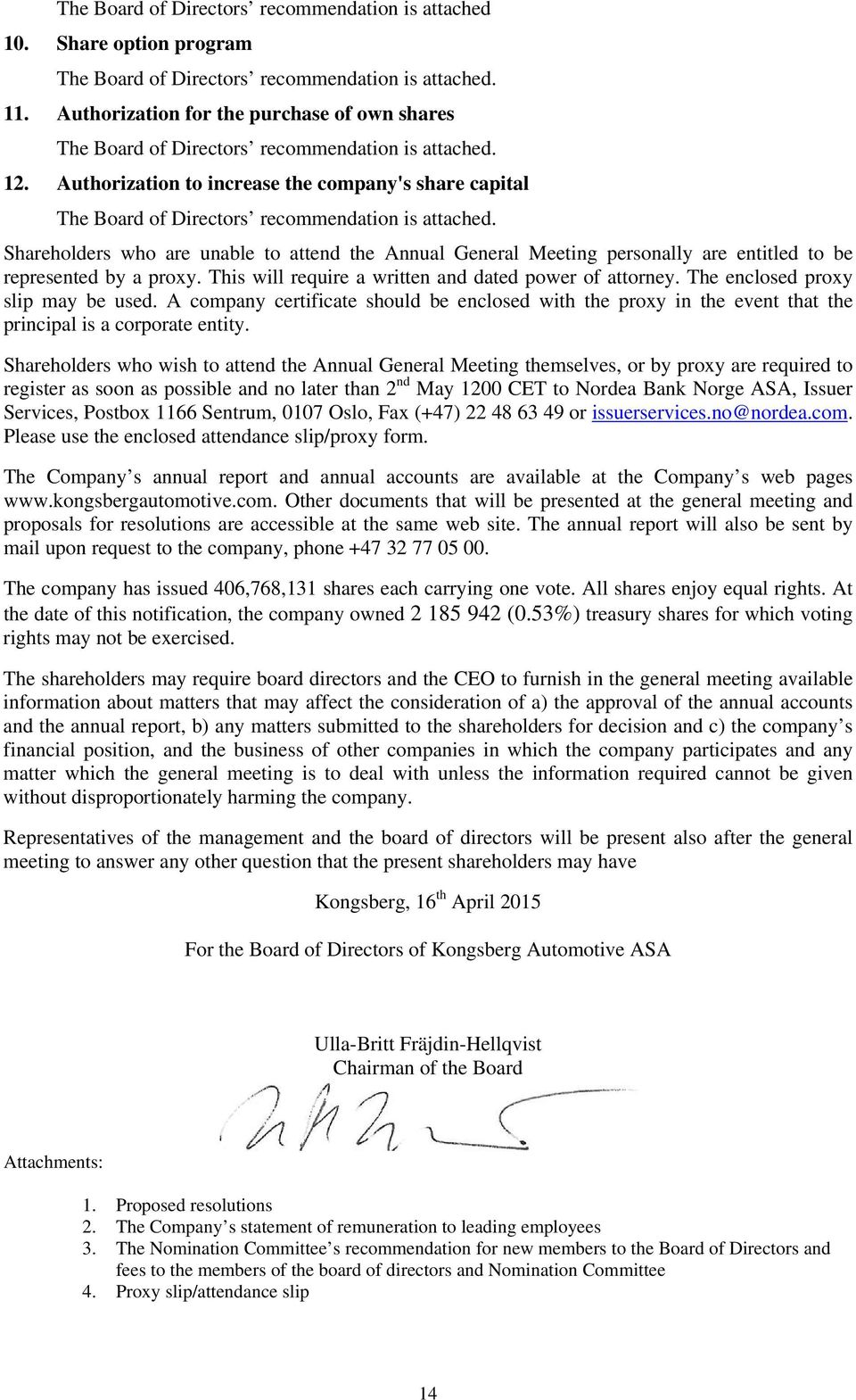 Authorization to increase the company's share capital The Board of Directors recommendation is attached.
