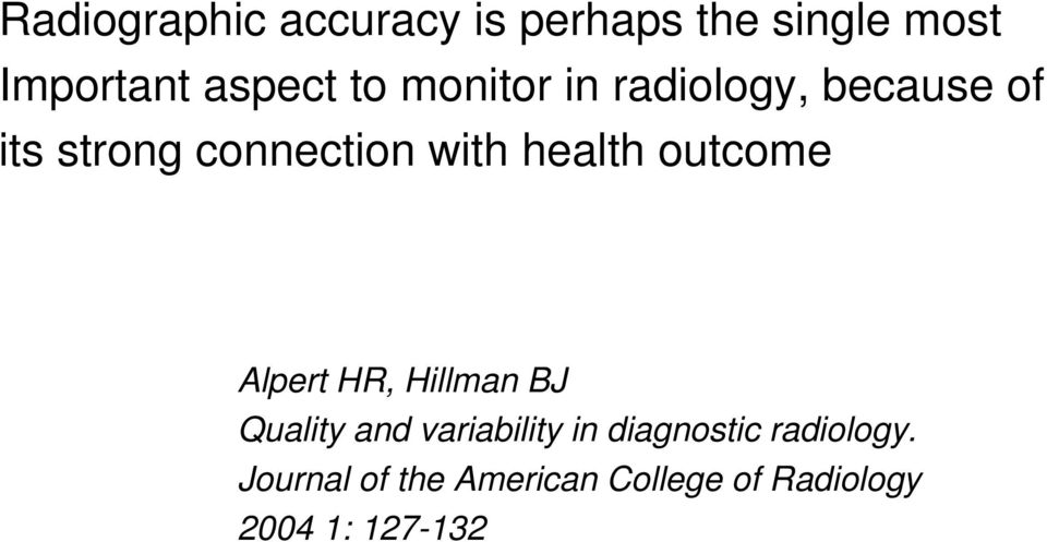 outcome Alpert HR, Hillman BJ Quality and variability in diagnostic