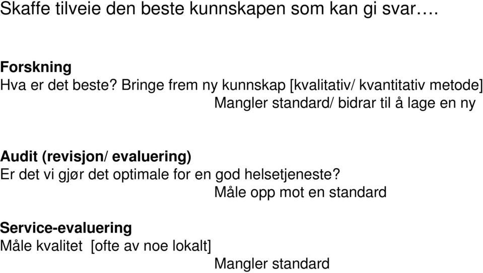lage en ny Audit (revisjon/ evaluering) Er det vi gjør det optimale for en god