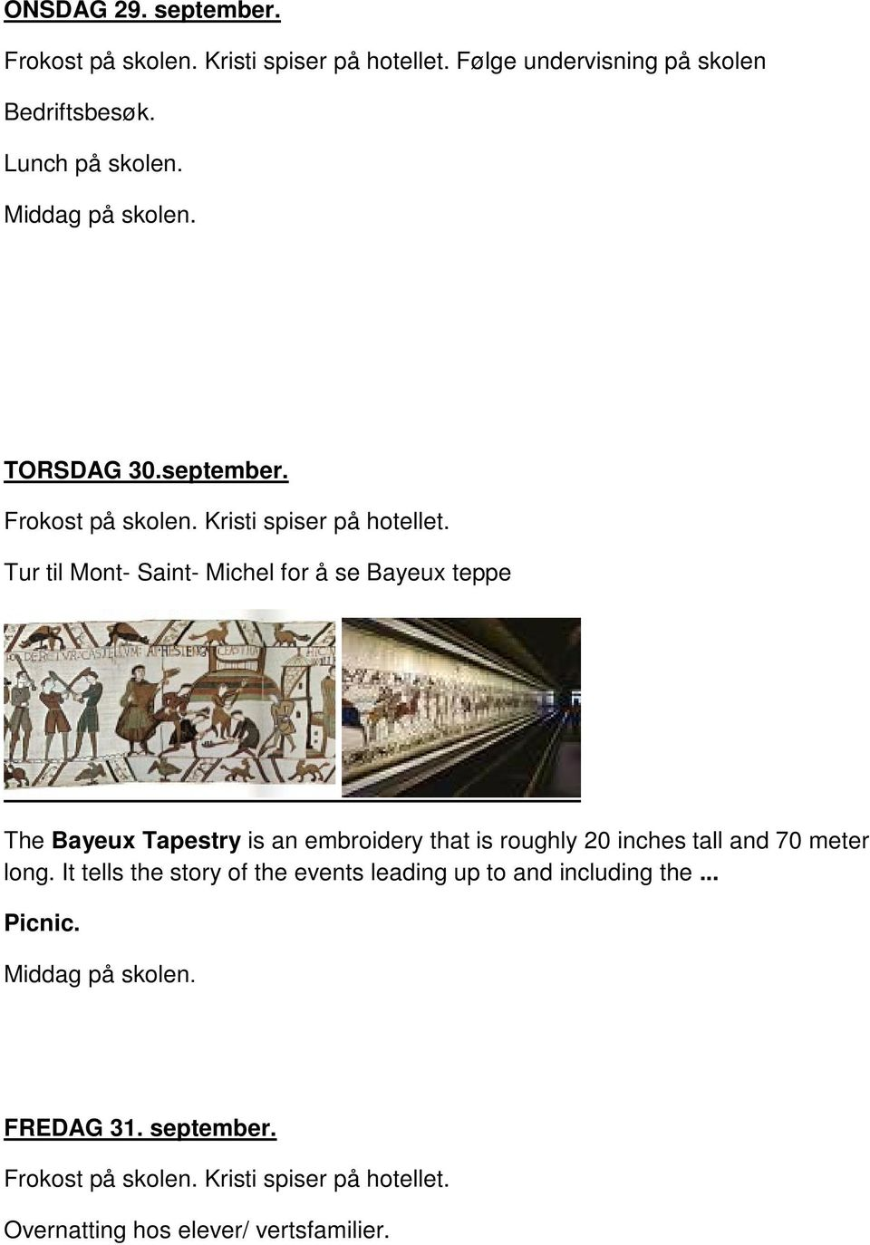 Tur til Mont- Saint- Michel for å se Bayeux teppe The Bayeux Tapestry is an embroidery that is