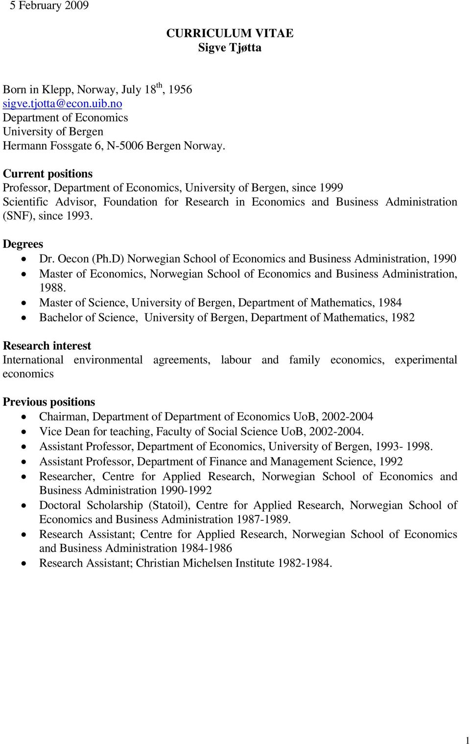 Degrees Dr. Oecon (Ph.D) Norwegian School of Economics and Business Administration, 1990 Master of Economics, Norwegian School of Economics and Business Administration, 1988.