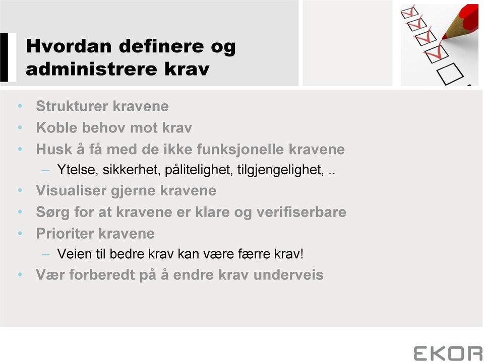 . Visualiser gjerne kravene Sørg for at kravene er klare og verifiserbare Prioriter