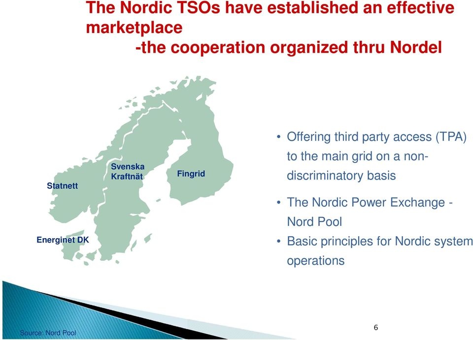 Fingrid to the main grid on a nondiscriminatory basis The Nordic Power Exchange -