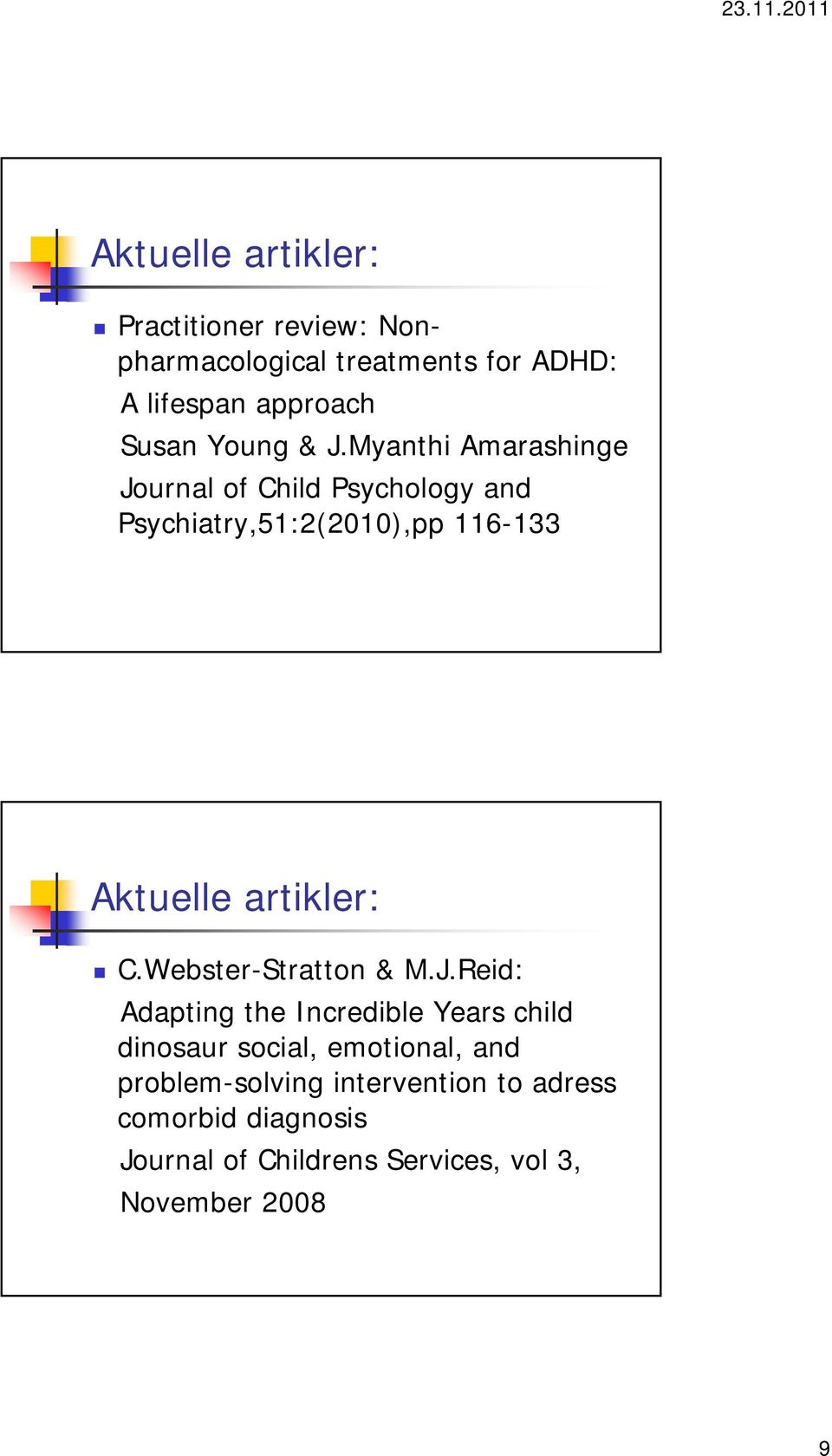 Myanthi Amarashinge Journal of Child Psychology and Psychiatry,51:2(2010),pp 116-133 Aktuelle artikler: C.
