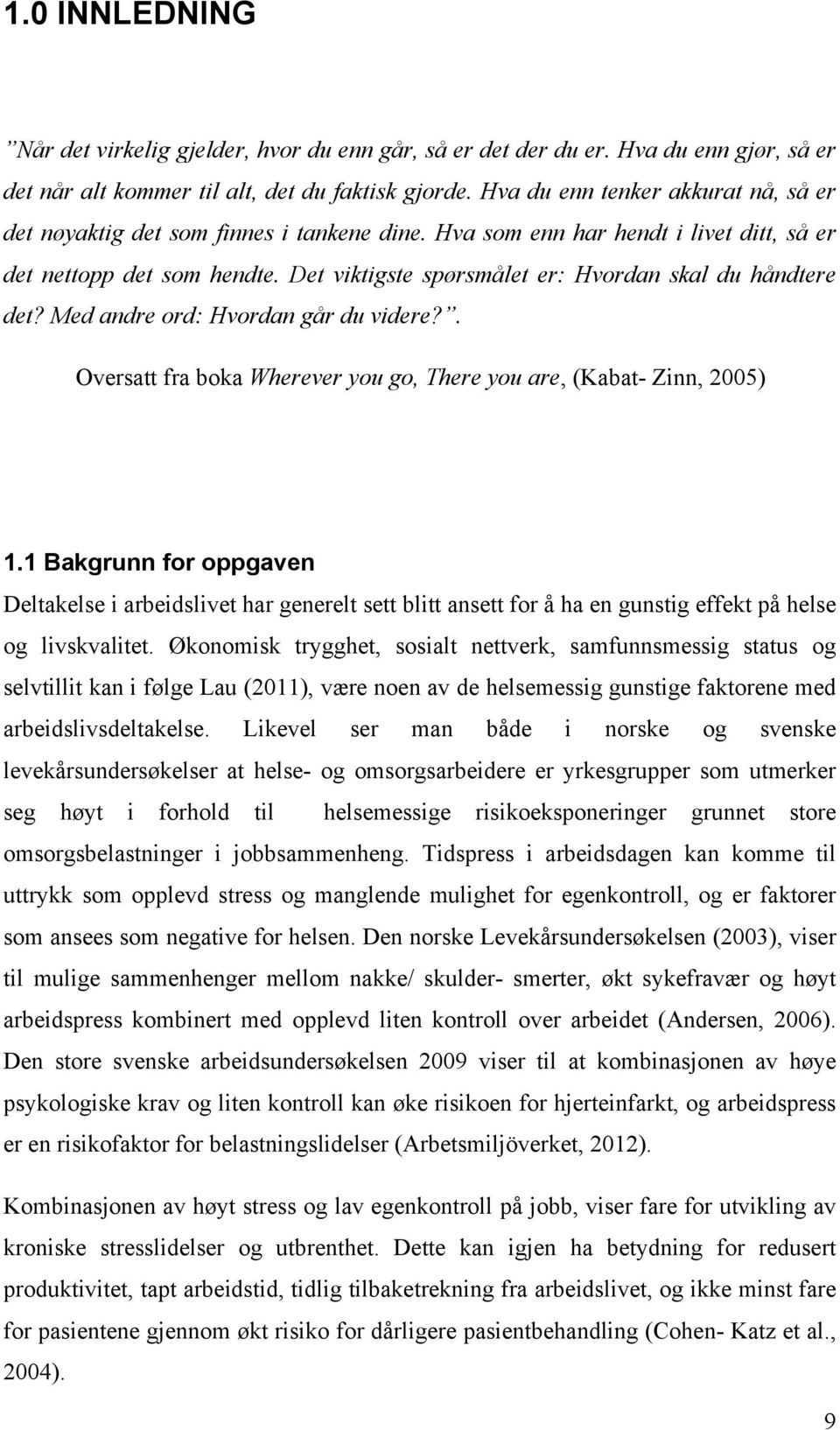Det viktigste spørsmålet er: Hvordan skal du håndtere det? Med andre ord: Hvordan går du videre?. Oversatt fra boka Wherever you go, There you are, (Kabat- Zinn, 2005) 1.