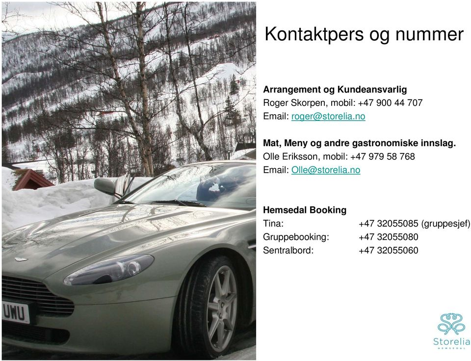 Olle Eriksson, mobil: +47 979 58 768 Email: Olle@storelia.