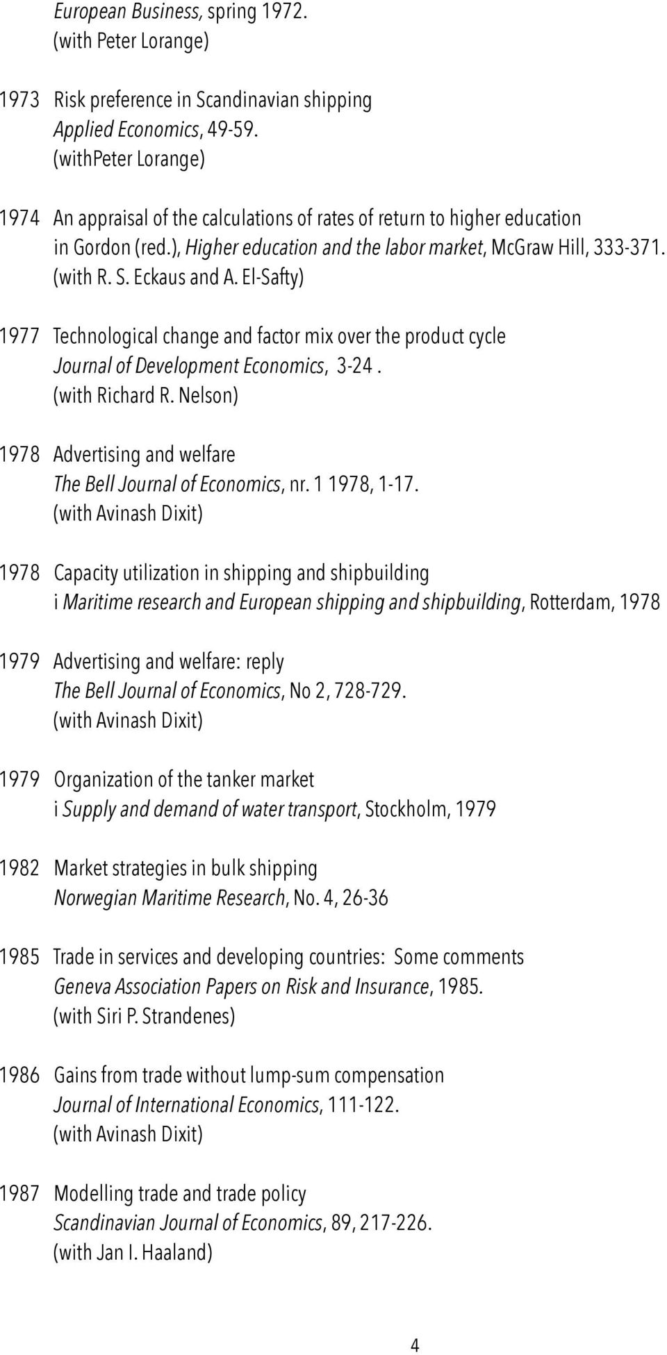 Eckaus and A. El-Safty) 1977 Technological change and factor mix over the product cycle Journal of Development Economics, 3-24. (with Richard R.