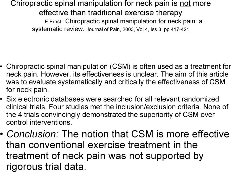 The aim of this article was to evaluate systematically and critically the effectiveness of CSM for neck pain. Six electronic databases were searched for all relevant randomized clinical trials.