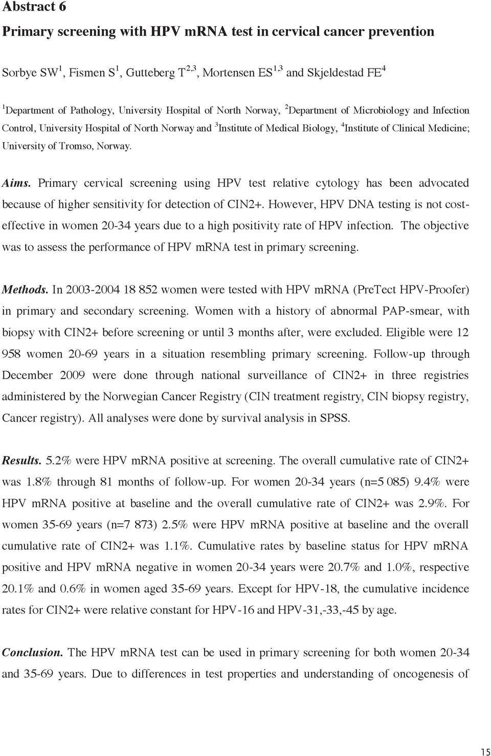 Tromso, Norway. Aims. Primary cervical screening using HPV test relative cytology has been advocated because of higher sensitivity for detection of CIN2+.