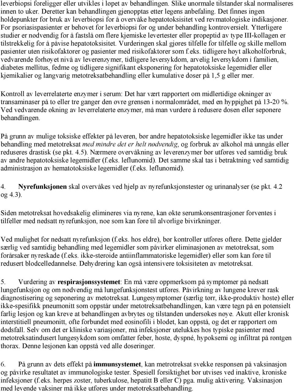 For psoriasispasienter er behovet for leverbiopsi før og under behandling kontroversielt.