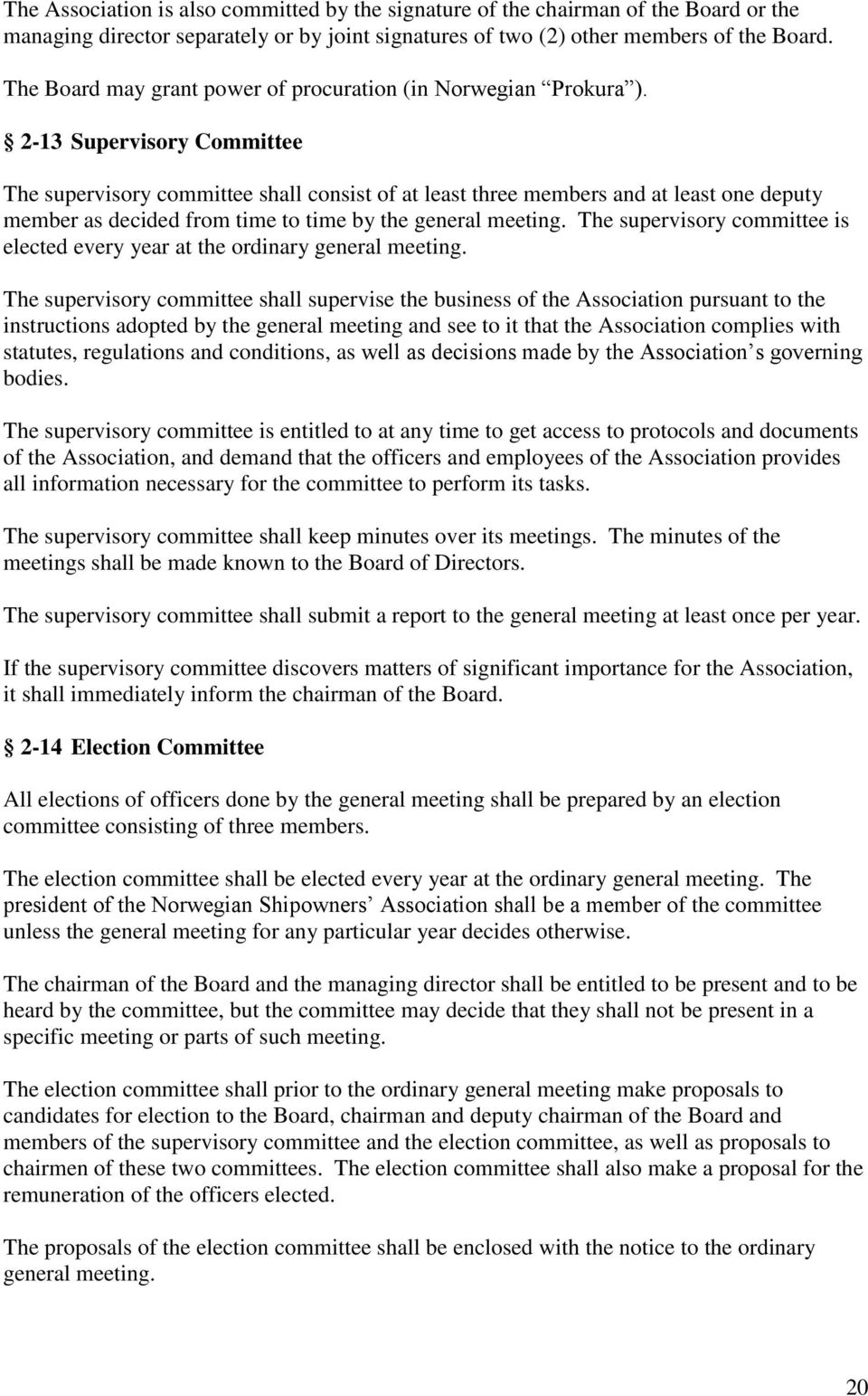 2-13 Supervisory Committee The supervisory committee shall consist of at least three members and at least one deputy member as decided from time to time by the general meeting.