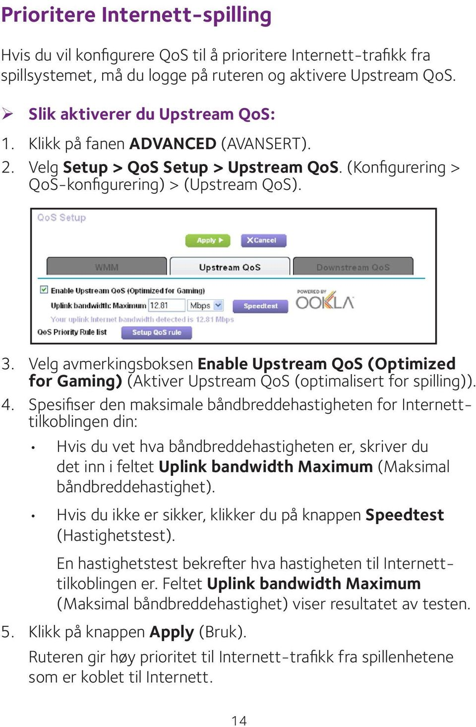 Velg avmerkingsboksen Enable Upstream QoS (Optimized for Gaming) (Aktiver Upstream QoS (optimalisert for spilling)). 4.